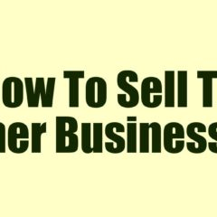 Lead Generation - How To Sell To Other Businesses
